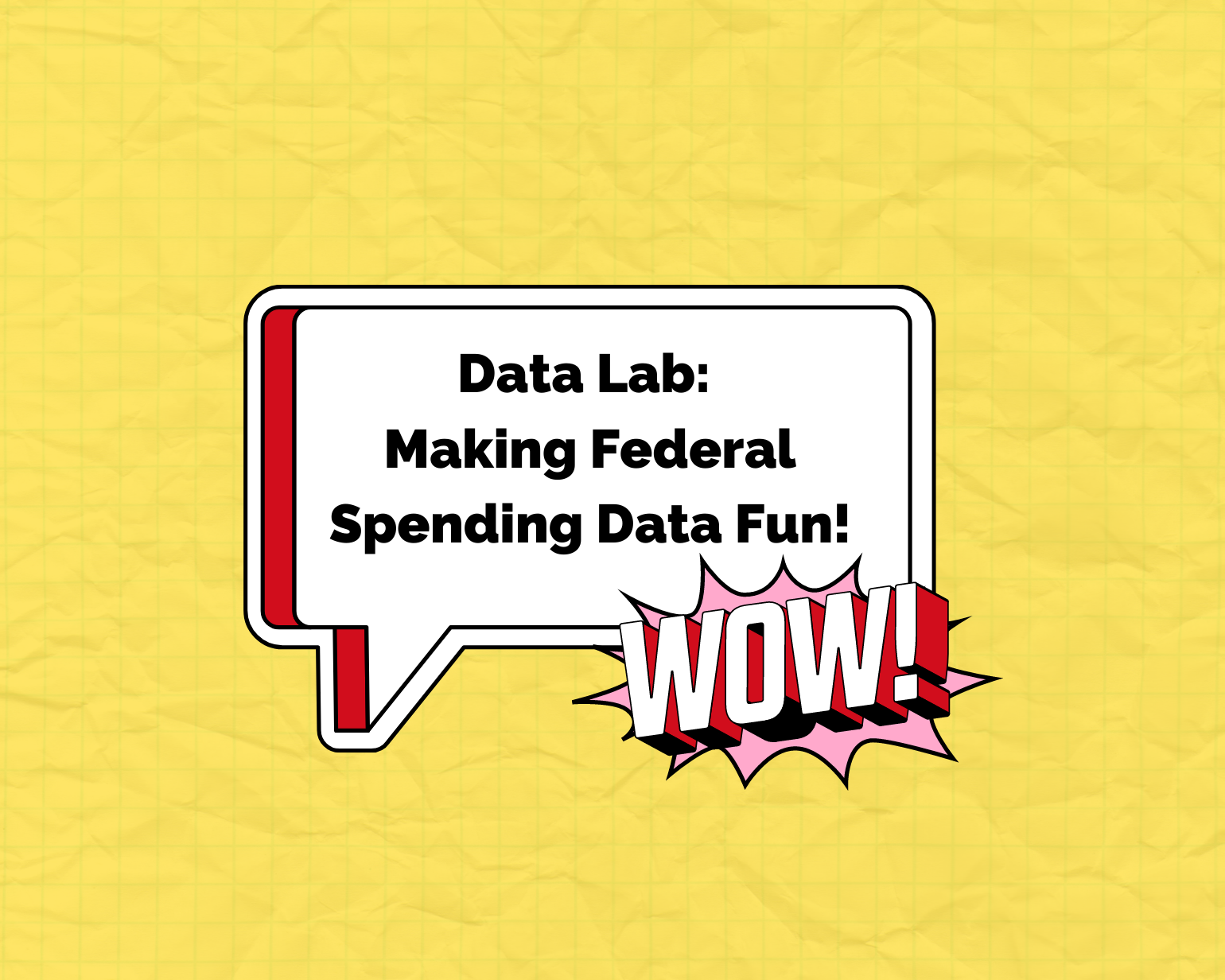 Speech bubble with Data Lab Making Federal Spending Data Fun and a sticker that says Wow.
